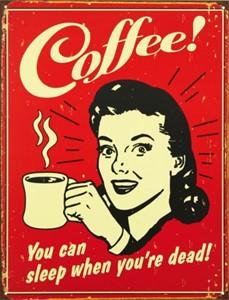 Blikkskilt/Coffee- Sleep when d, Universal